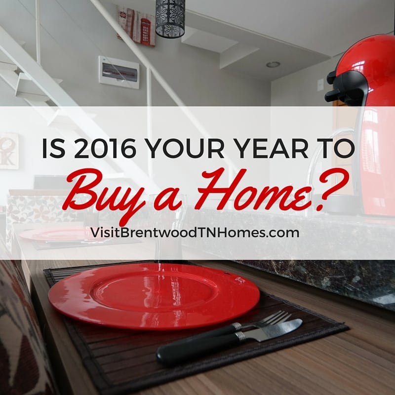 Is 2016 the right year for you to buy a home in Williamson County - Brentwood and Franklin homes for sale